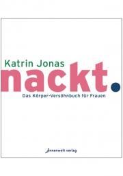 Cover nackt. - Das Körperversöhnbuch für Frauen von Katrin Jonas