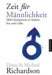 Cover Zeit für Männlichkeit - Mehr Kompetenz in Sachen Sex und Liebe von Diana Richardson