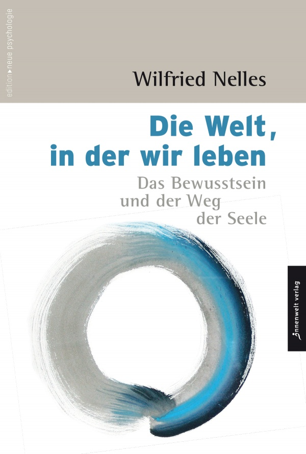 Cover Die Welt, in der wir leben - Das Bewusstsein und der Weg der Seele von Wilfried Nelles